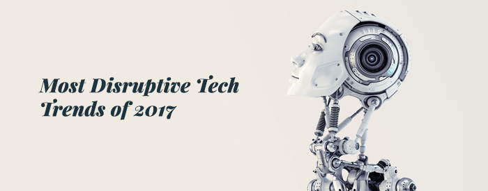 Most Disruptive Tech Trends of 2017